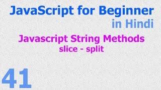 41 JavaScript Hindi - Beginner Tutorials - String Method - slice split