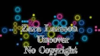 Zara Larsson - Uncover (remix) No Copyright