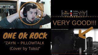 ZAYN PILLOWTALK Cover By Taka From ONE OK ROCK My Reaction