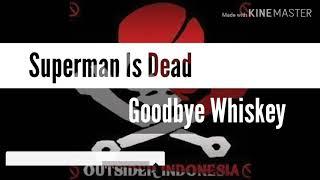 Gambar cover Superman is dead - goodbye whiskey lirik dan terjemahan