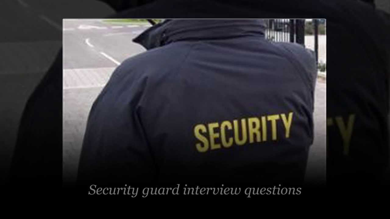 interview questions and answers for security guards interview questions and answers for security guards