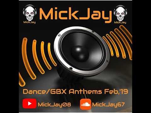 Dance/GBX Anthems Mix Feb'19 - MickJay