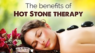 The benefits of Hot Stone therapy | techniques | health and wellness videos