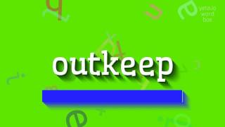 how to say outkeep high quality voices