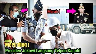 Viral ! Detik-detik Presiden Jokowi Marah Dan Langsung Telpon Kapolri