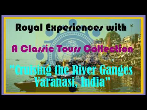 Royal experiences with A Classic Tours Collection : Cruising the River Ganges Varanasi, India.