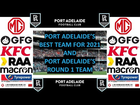 Port Adelaide's Best Team For 2021 And Port Adelaide's Round 1 Team