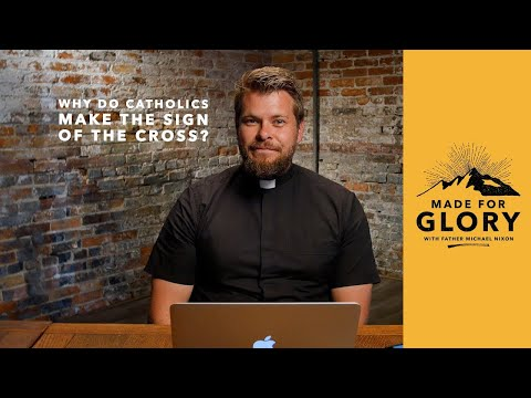 Made for Glory // Why Do Catholics Make the Sign of the Cross?