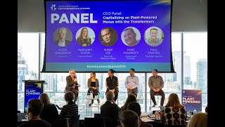2019 Plant-Powered Summit - CEO PANEL: Capitalizing on Plant-Powered Menus with the Transformers
