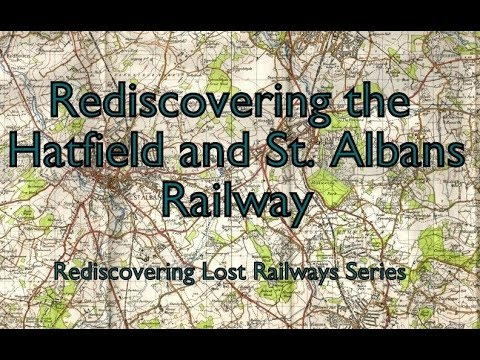 Rediscovering the Hatfield and St. Albans Railway