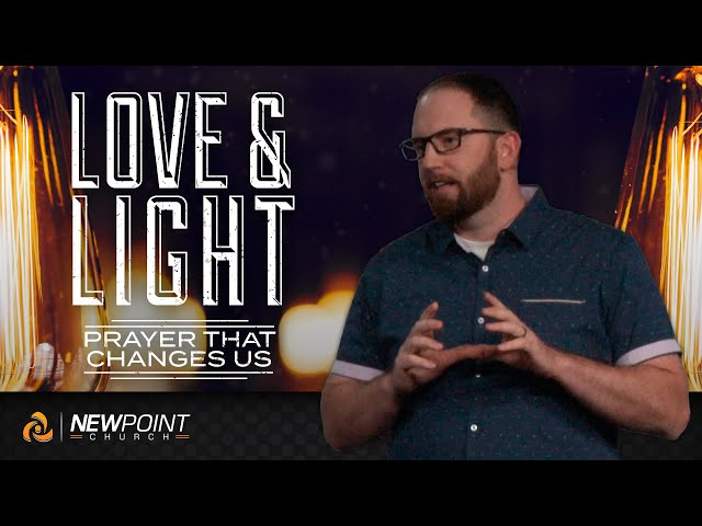 Prayer That Changes Us   Love & Light [ New Point Church ]