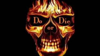Do or Die-another one dead and gone