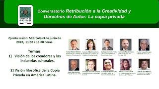 5a Sesión Conversatorio Retribución a la Creatividad y Derechos de Autor: La copia privada