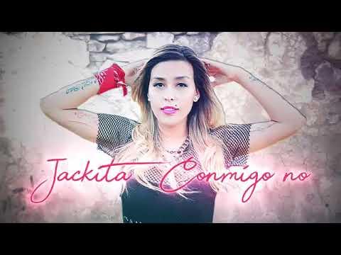 Jackita- Conmigo no - Estreno 2018