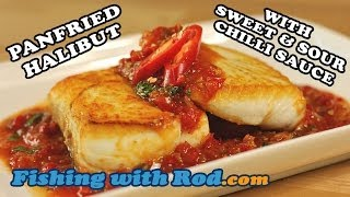 Fish Recipe: Panfried Halibut With Sweet & Sour Chilli Sauce