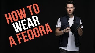 How to Wear a Fedora