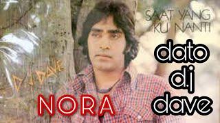 DATO D.J DAVE : N o r a (senikata)