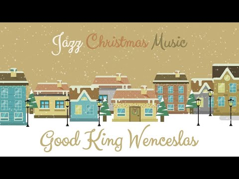 ⛄ Christmas Music Jazz ❄ Good King Wenceslas ❄ Jazz Christmas Music For Babies ❄