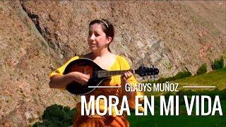 Mora en mi vida | Gladys Muñoz | Videoclip Oficial
