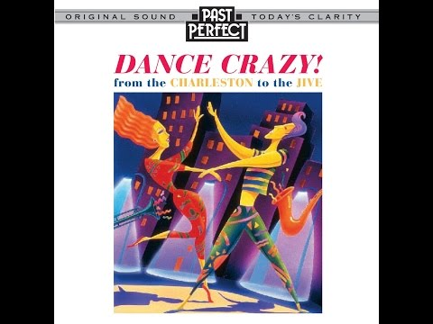 Dance Crazy! - Music From the Charleston To the Jive - 1920s, 30s & 40s (Past Perfect)