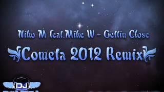 Niko M feat.Mike W - Gettin Close (Cometa 2012 Remix).wmv