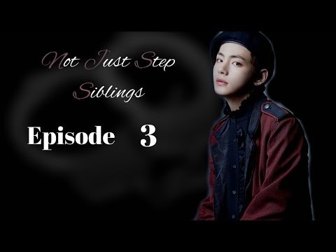 「Taehyung FF」 Not just step siblings 「ℛ21+」  「Ep.3」