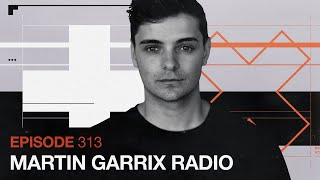 Martin Garrix Radio Episode 313
