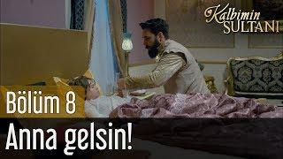 Kalbimin Sultanı 8. Bölüm (Final) - Anna Gelsin!