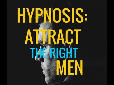 Hypnosis: Attract *The Right* Men. Be a Magnet For Quality Guys