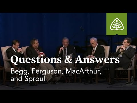 Begg, Ferguson, MacArthur, and Sproul: Questions and Answers #2