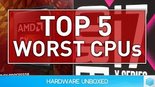 Top 5 Worst CPUs: Let's Have a Little Fun!