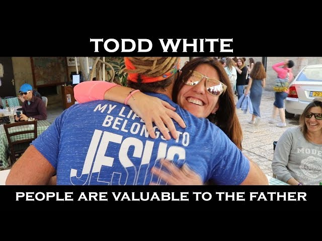 Todd White - People Are Valuable to the Father