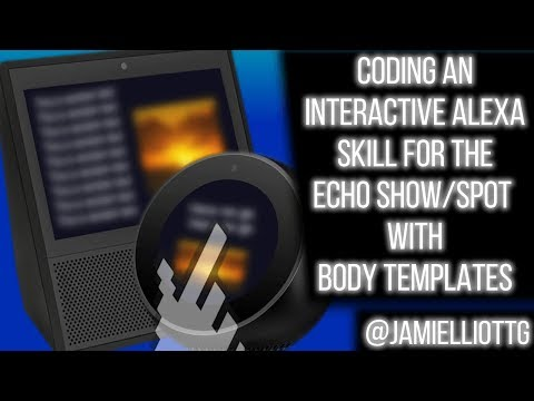 Coding an Interactive Alexa Skill for the Echo Show/Spot with Body Templates
