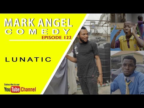 LUNATIC (Mark Angel Comedy) (Episode 122)