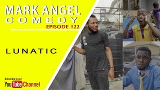 LUNATIC (Mark Angel Comedy Episode 122)