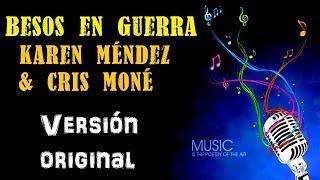Besos en Guerra - Karen Méndez & Cris Moné - Karaoke (Tono ORIGINAL)