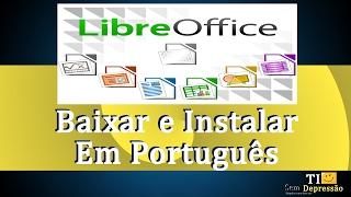 Libre Office 2017 - Como Baixar E Instalar Em Português