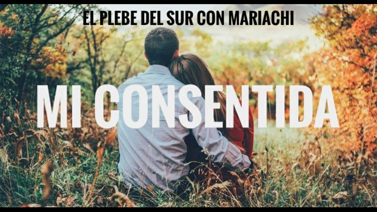 MI CONSENTIDA/VERSION MARIACHI/el plebe del sur!