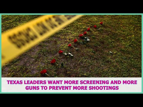 US BREAKING NEWS | Texas leaders want more screening and more guns to prevent more shootings