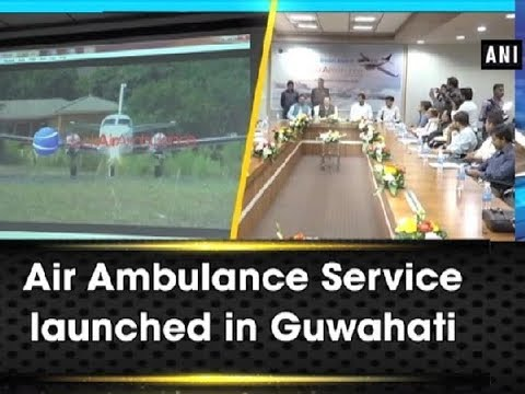 Air Ambulance Service launched in Guwahati - Assam News