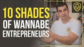 10 Shades of Wannabe Entrepreneurs