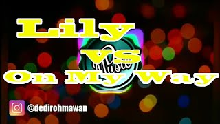 [3.49 MB] DJ LILY ALAN WALKER VS ON MY WAY REMIX TERBARU 2019
