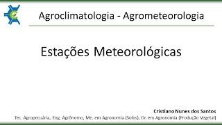 Agroclimatologia - Agrometeorologia - 02 - Estações Meteorológicas