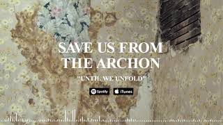 SAVE US FROM THE ARCHON - Until We Unfold (Official Stream)