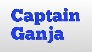Captain Ganja meaning and pronunciation