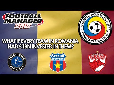 FM17   What If Every Team in Romania had £1bn Investment in them?   Football Manager 2017   Part 1
