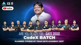 CodeX BATCH   ARE YOU READY FOR GATE 2022 ?   Planned Course By Team GATE ACADEMY CS/IT