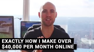 Exactly How I Make Over $40,000 Per Month Online