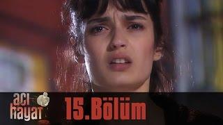 Acı Hayat 15.Bölüm Tek Part İzle (HD)