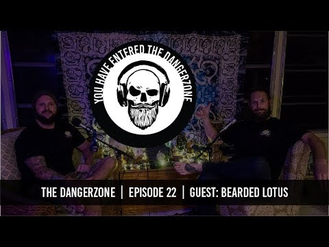 The Dangerzone: Episode 22 - Bearded Lotus